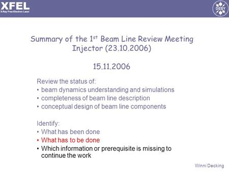 Winni Decking Summary of the 1 st Beam Line Review Meeting Injector (23.10.2006) 15.11.2006 Review the status of: beam dynamics understanding and simulations.