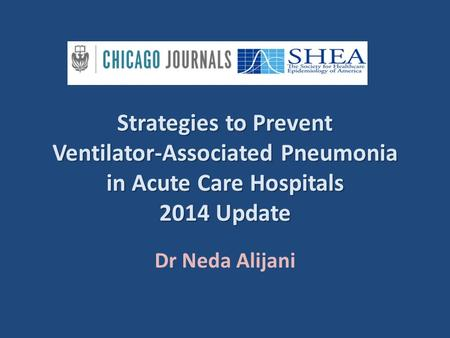 Strategies to Prevent Ventilator-Associated Pneumonia in Acute Care Hospitals 2014 Update Dr Neda Alijani.