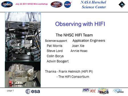 NASA Herschel Science Center July 22 2011 NHSC Mini-workshop - page 1 PACS Observing with HIFI The NHSC HIFI Team The NHSC HIFI Team Science support Application.
