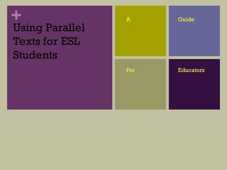 + Using Parallel Texts for ESL Students AGuide ForEducators.
