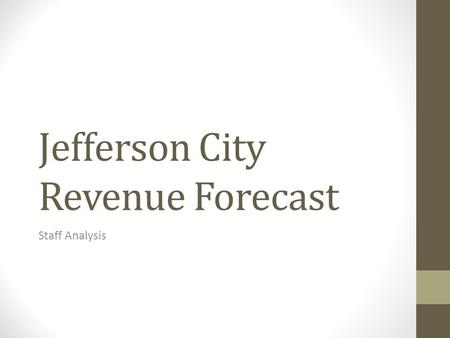 Jefferson City Revenue Forecast Staff Analysis. Accuracy in Estimates Important to Make Best Use of Tax Payer Money.