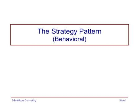 The Strategy Pattern (Behavioral) ©SoftMoore ConsultingSlide 1.