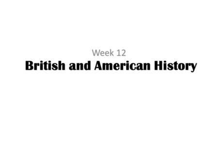 British and American History Week 12. Schedule Presentations – Halloween – Thanksgiving – Easter – Veteran's Day – Independence Day Lecture Holiday Games.