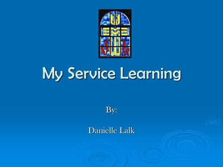 My Service Learning By: Danielle Lalk. Mars Hill Church Easter Egg Hunt  Each year my church holds an Easter Egg Hunt for the children.  This year they.
