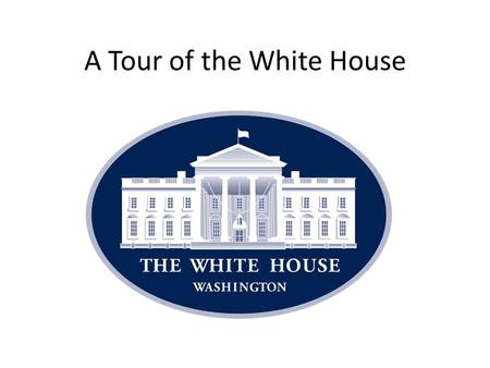 A Tour of the White House. The North Portico The South Lawn.