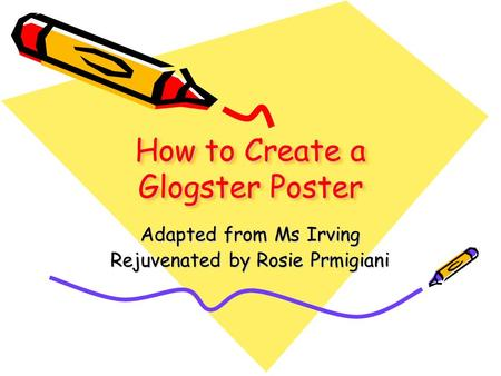 How to Create a Glogster Poster Adapted from Ms Irving Rejuvenated by Rosie Prmigiani.