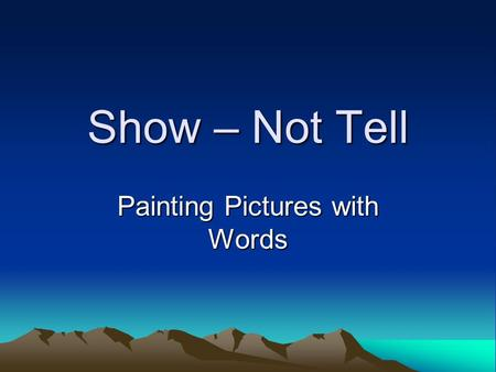 Show – Not Tell Painting Pictures with Words. Definition: Good writers show the reader what is happening, rather than just telling what is going on. Showing.