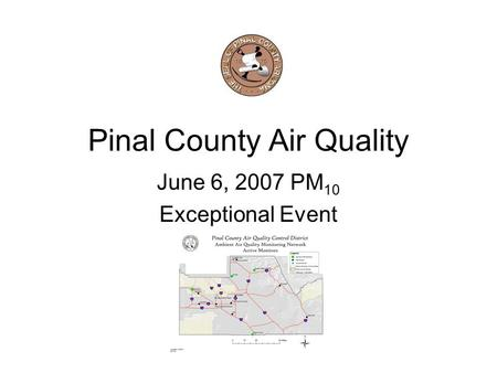 Pinal County Air Quality June 6, 2007 PM 10 Exceptional Event.