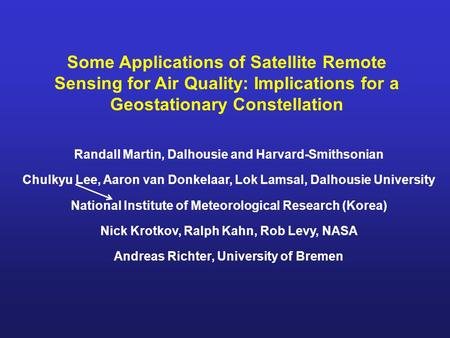 Some Applications of Satellite Remote Sensing for Air Quality: Implications for a Geostationary Constellation Randall Martin, Dalhousie and Harvard-Smithsonian.