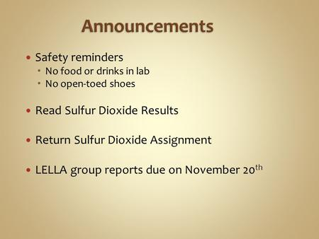Safety reminders  No food or drinks in lab  No open-toed shoes Read Sulfur Dioxide Results Return Sulfur Dioxide Assignment LELLA group reports due on.