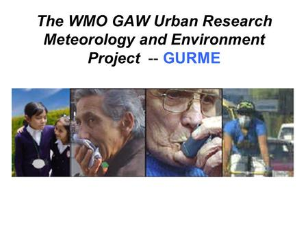 The WMO GAW Urban Research Meteorology and Environment Project -- GURME.