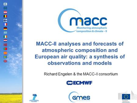 MACC-II analyses and forecasts of atmospheric composition and European air quality: a synthesis of observations and models Richard Engelen & the MACC-II.