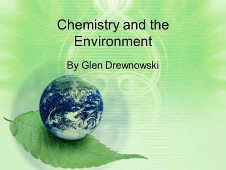 Chemistry and the Environment By Glen Drewnowski.