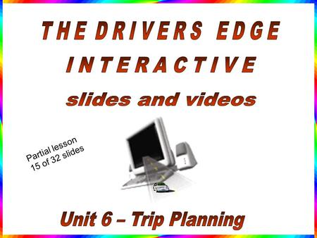 Partial lesson 15 of 32 slides Trip Planning and Map Reading.