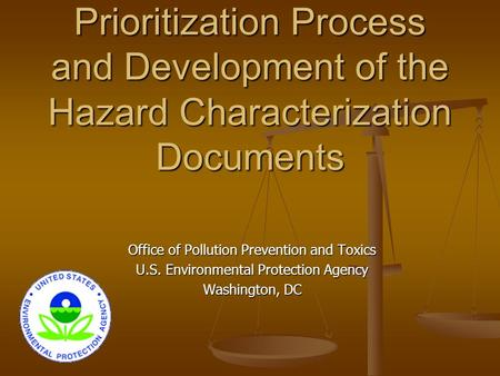 Prioritization Process and Development of the Hazard Characterization Documents Office of Pollution Prevention and Toxics U.S. Environmental Protection.