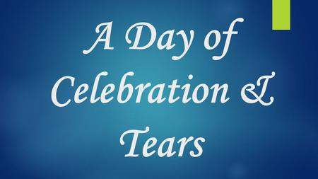 "A Day of Celebration & Tears. Bell Work  Why do you think the section is titled ""A Day of Celebration & Tears?""  What do you think caused these emotions?"