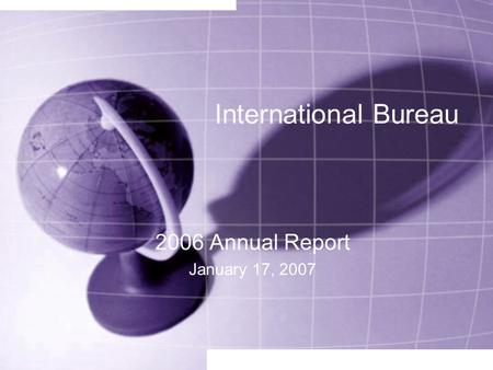 International Bureau 2006 Annual Report January 17, 2007.