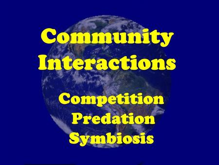 Community Interactions Competition Predation Symbiosis.