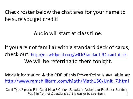 Check roster below the chat area for your name to be sure you get credit! Audio will start at class time. If you are not familiar with a standard deck.