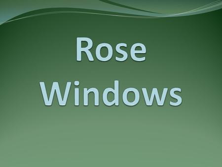 "Rose Windows: A circular window often found in Gothic Churches. Occasionally called ""wheel windows"""