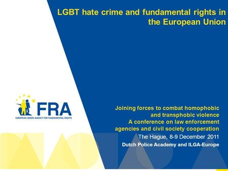 1 LGBT hate crime and fundamental rights in the European Union Joining forces to combat homophobic and transphobic violence A conference on law enforcement.