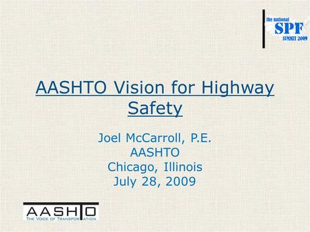 AASHTO Vision for Highway Safety Joel McCarroll, P.E. AASHTO Chicago, Illinois July 28, 2009.