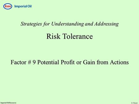 Imperial Oil Resources D.J.Fennell Strategies for Understanding and Addressing Risk Tolerance Factor # 9 Potential Profit or Gain from Actions.