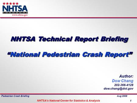 Pedestrian Crash Briefing Aug 2008 NHTSA's National Center for Statistics & Analysis 1 Author: Dow Chang 202-366-4128 NHTSA Technical.