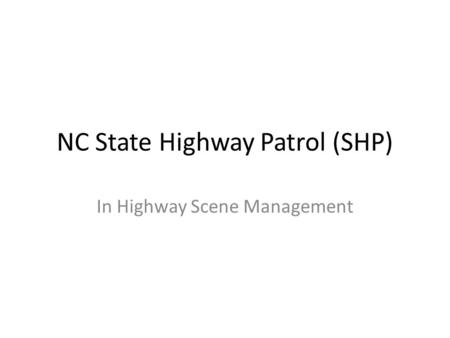NC State Highway Patrol (SHP) In Highway Scene Management.