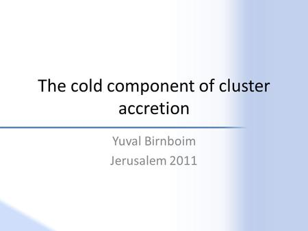 The cold component of cluster accretion Yuval Birnboim Jerusalem 2011.