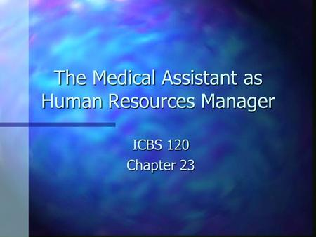 The Medical Assistant as Human Resources Manager ICBS 120 Chapter 23.