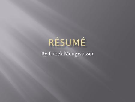 By Derek Mengwasser.  Don't write the résumé as if its sole purpose was to land you the job.  The purpose of the résumé is to suck the employer in and.