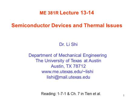1 ME 381R Lecture 13-14 Semiconductor Devices and Thermal Issues Dr. Li Shi Department of Mechanical Engineering The University of Texas at Austin Austin,
