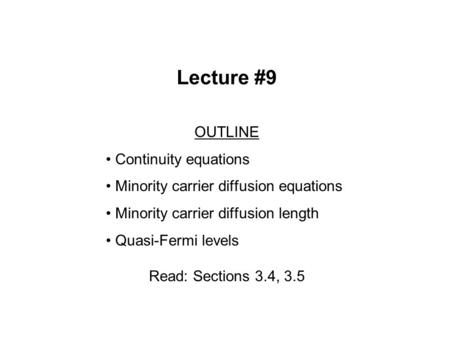 Lecture #9 OUTLINE Continuity equations Minority carrier diffusion equations Minority carrier diffusion length Quasi-Fermi levels Read: Sections 3.4, 3.5.