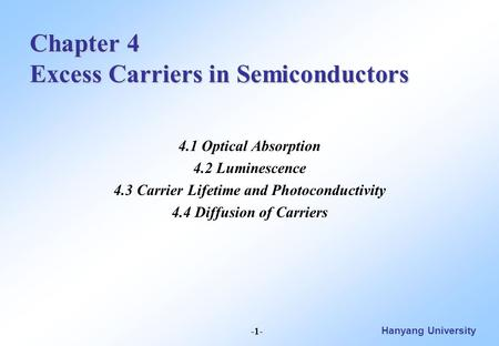 Hanyang University -1- Chapter 4 Excess Carriers in Semiconductors 4.1 Optical Absorption 4.2 Luminescence 4.3 Carrier Lifetime and Photoconductivity 4.4.