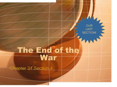 The End of the War Chapter 31 Section 4 OUR LAST SECTION!