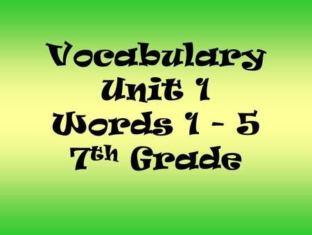 Vocabulary Unit 1 Words 1 - 5 7 th Grade. Salk Middle School is adjacent to MacArthur High School. Adjacent: (adj.) near, next to, adjoining.