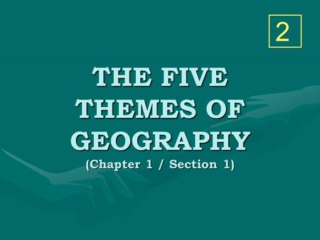 THE FIVE THEMES OF GEOGRAPHY (Chapter 1 / Section 1) 2.