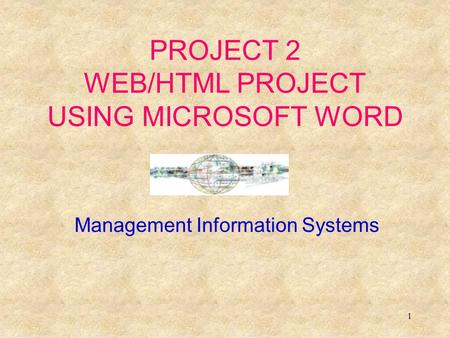 1 PROJECT 2 WEB/HTML PROJECT USING MICROSOFT WORD Management Information Systems.