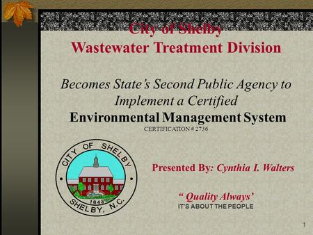 1 City of Shelby Wastewater Treatment Division Becomes State's Second Public Agency to Implement a Certified Environmental Management System CERTIFICATION.