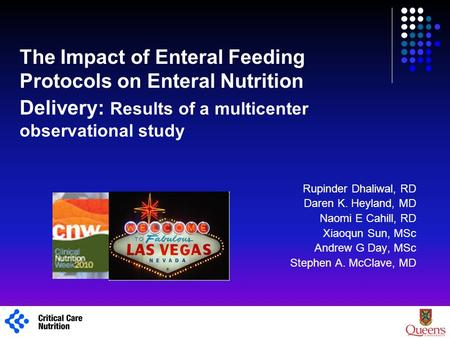 The Impact of Enteral Feeding Protocols on Enteral Nutrition Delivery: Results of a multicenter observational study Rupinder Dhaliwal, RD Daren K. Heyland,