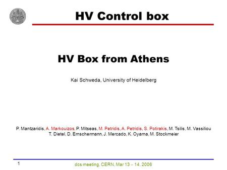 Dcs meeting, CERN, Mar 13  14, 2006 1 HV Control box HV Box from Athens Kai Schweda, University of Heidelberg P. Mantzaridis, A. Markouizos, P. Mitseas,