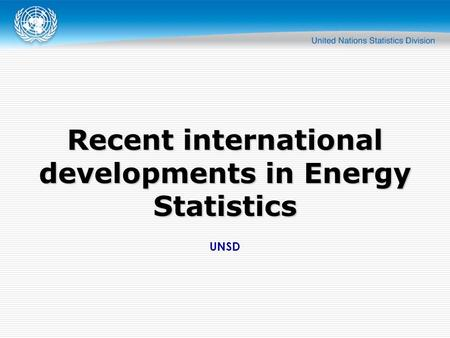 UNSD Recent international developments in Energy Statistics.