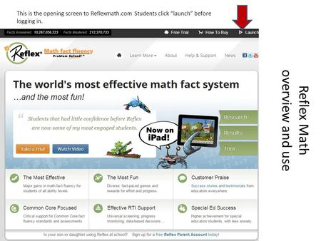 "Reflex Math overview and use This is the opening screen to Reflexmath.com Students click ""launch"" before logging in."