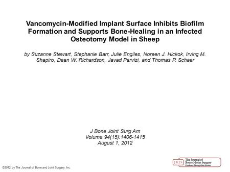Vancomycin-Modified Implant Surface Inhibits Biofilm Formation and Supports Bone-Healing in an Infected Osteotomy Model in Sheep by Suzanne Stewart, Stephanie.