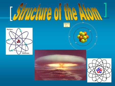The structure of an atom? Nucleus – center of the atom  Home of Protons and Neutrons  Proton Has a positive (+) charge Has a relative mass of 1 Determines.