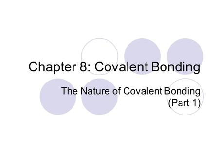 Chapter 8: Covalent Bonding The Nature of Covalent Bonding (Part 1)