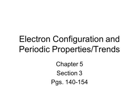 Electron Configuration and Periodic Properties/Trends