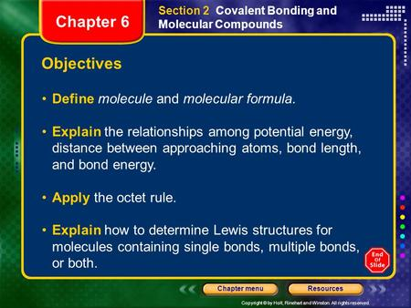 Copyright © by Holt, Rinehart and Winston. All rights reserved. ResourcesChapter menu Objectives Define molecule and molecular formula. Explain the relationships.