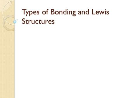 Types of Bonding and Lewis Structures. Describe the structure of metallic bonding. Positive metallic ions surrounded by electrons.